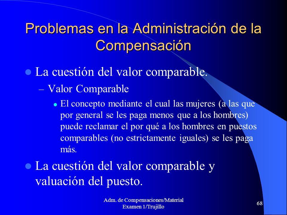 Adm. de Compensaciones/Material Examen 1/Trujillo 68 Problemas en la Administración de la Compensación La cuestión del valor comparable. – Valor Compa