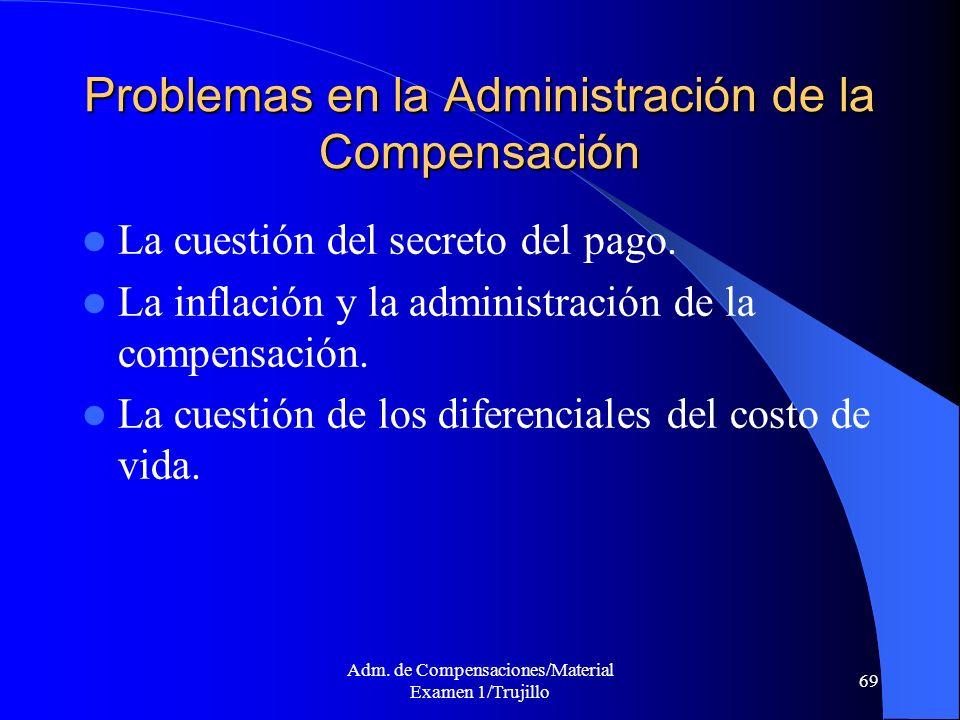Adm. de Compensaciones/Material Examen 1/Trujillo 69 Problemas en la Administración de la Compensación La cuestión del secreto del pago. La inflación