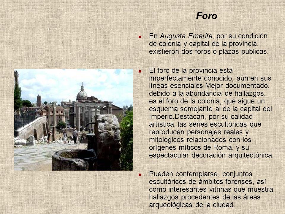 Foro En Augusta Emerita, por su condición de colonia y capital de la provincia, existieron dos foros o plazas públicas. El foro de la provincia está i