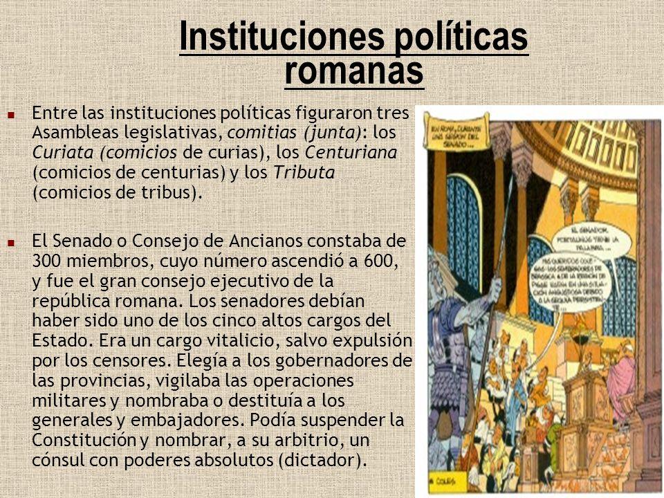 Instituciones políticas romanas Entre las instituciones políticas figuraron tres Asambleas legislativas, comitias (junta): los Curiata (comicios de cu