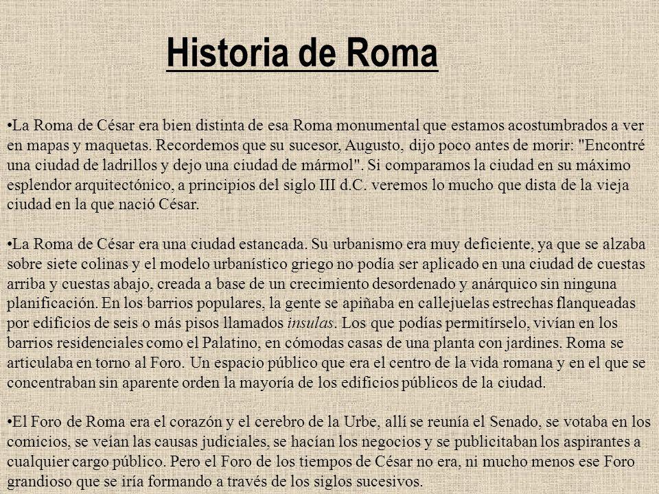 La Roma de César era bien distinta de esa Roma monumental que estamos acostumbrados a ver en mapas y maquetas. Recordemos que su sucesor, Augusto, dij