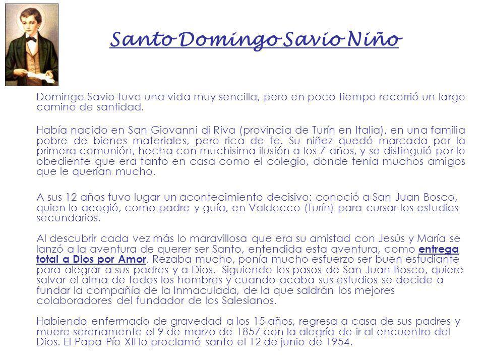 Santo Domingo Savio Niño Domingo Savio tuvo una vida muy sencilla, pero en poco tiempo recorrió un largo camino de santidad. Había nacido en San Giova