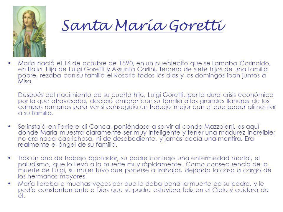 Santa María Goretti María nació el 16 de octubre de 1890, en un pueblecito que se llamaba Corinaldo, en Italia. Hija de Luigi Goretti y Assunta Carlin