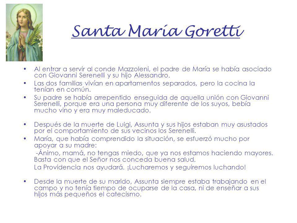 Santa María Goretti Al entrar a servir al conde Mazzoleni, el padre de María se había asociado con Giovanni Serenelli y su hijo Alessandro. Las dos fa