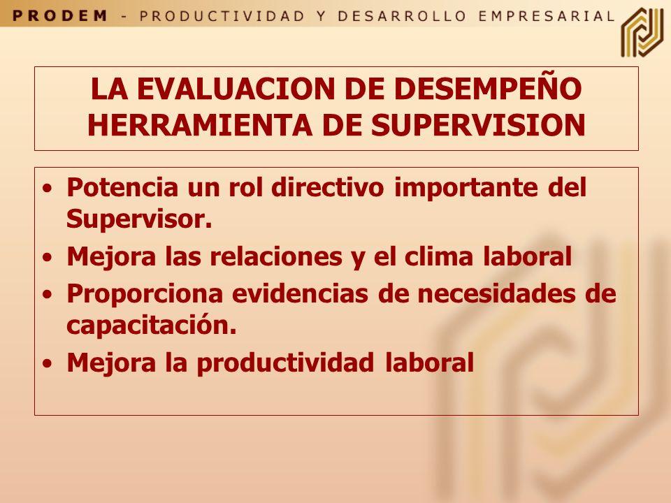 LA EVALUACION DE DESEMPEÑO HERRAMIENTA DE SUPERVISION Potencia un rol directivo importante del Supervisor.