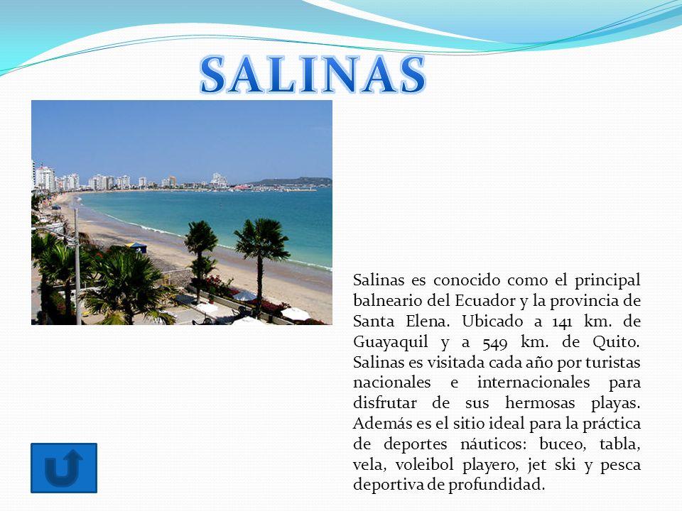 Salinas es conocido como el principal balneario del Ecuador y la provincia de Santa Elena.