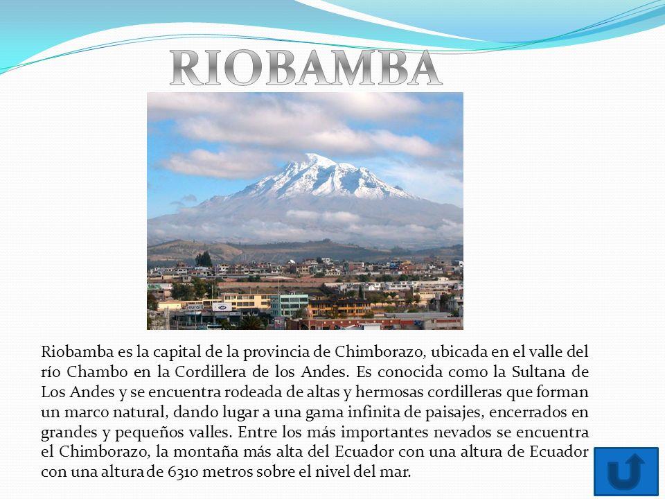Riobamba es la capital de la provincia de Chimborazo, ubicada en el valle del río Chambo en la Cordillera de los Andes.