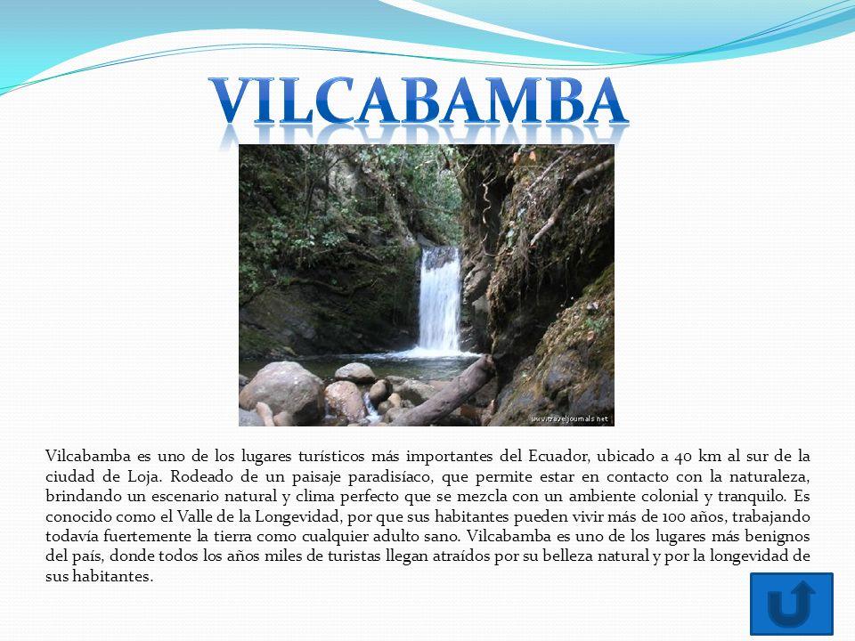 Vilcabamba es uno de los lugares turísticos más importantes del Ecuador, ubicado a 40 km al sur de la ciudad de Loja.