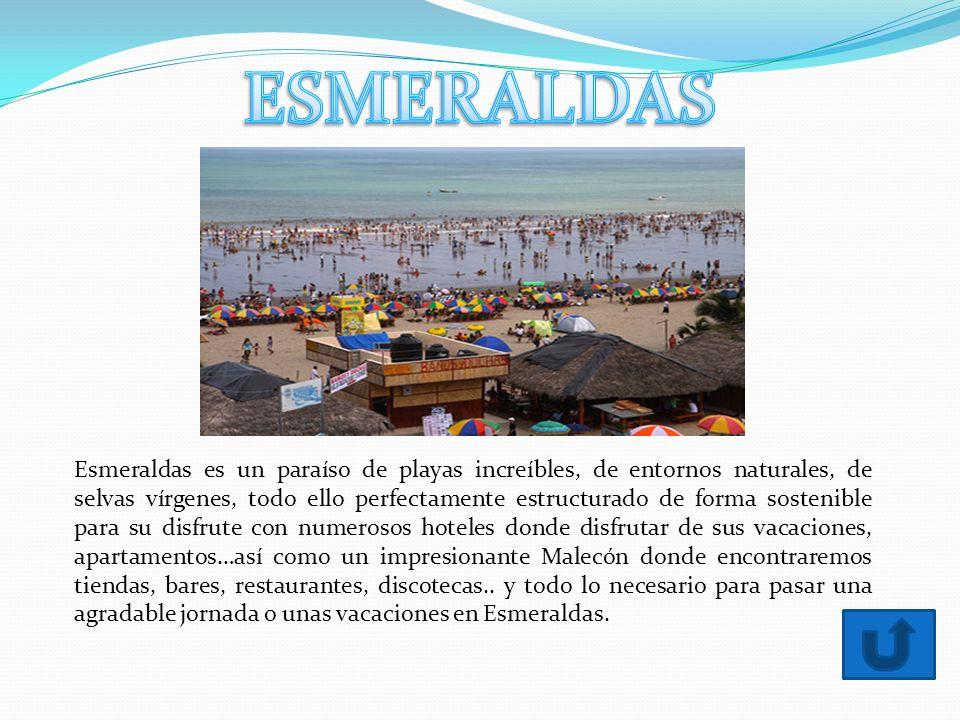 Esmeraldas es un paraíso de playas increíbles, de entornos naturales, de selvas vírgenes, todo ello perfectamente estructurado de forma sostenible para su disfrute con numerosos hoteles donde disfrutar de sus vacaciones, apartamentos…así como un impresionante Malecón donde encontraremos tiendas, bares, restaurantes, discotecas..