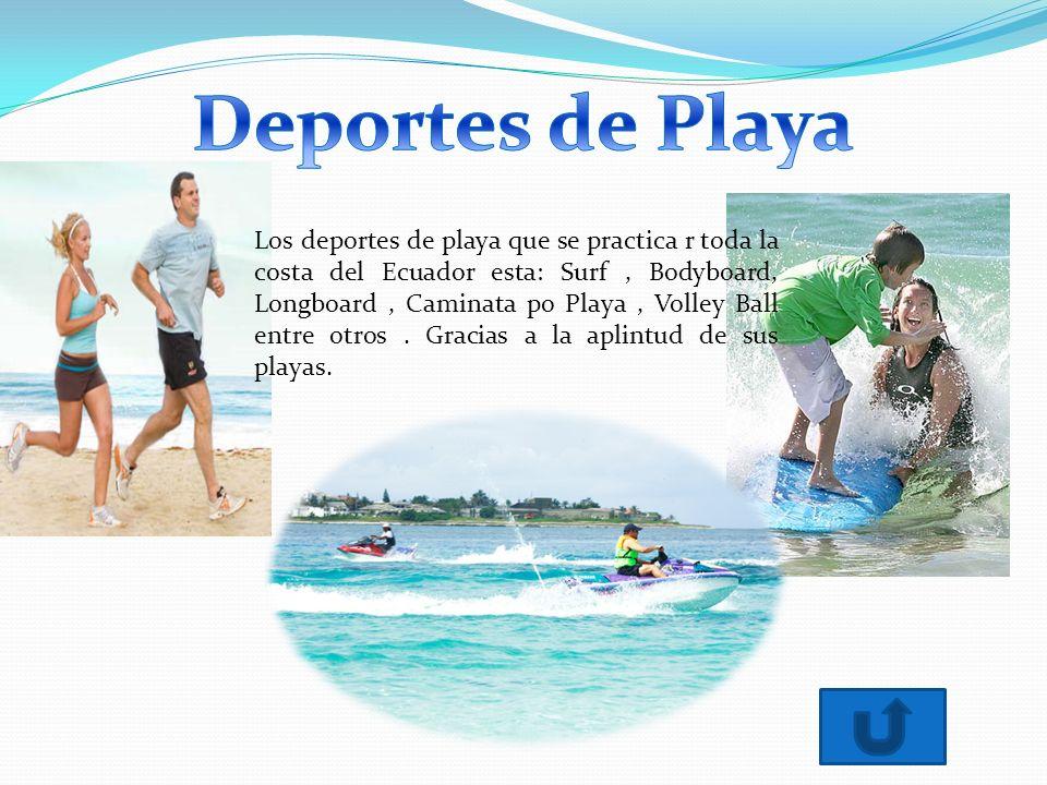 Los deportes de playa que se practica r toda la costa del Ecuador esta: Surf, Bodyboard, Longboard, Caminata po Playa, Volley Ball entre otros.