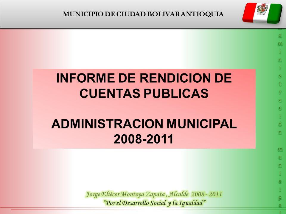 MUNICIPIO DE CIUDAD BOLIVAR ANTIOQUIA INFORME DE RENDICION DE CUENTAS PUBLICAS ADMINISTRACION MUNICIPAL 2008-2011