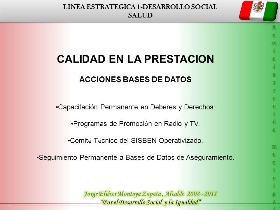 LINEA ESTRATEGICA 1-DESARROLLO SOCIAL SALUD LINEA ESTRATEGICA 1-DESARROLLO SOCIAL SALUD CALIDAD EN LA PRESTACION ACCIONES BASES DE DATOS Capacitación