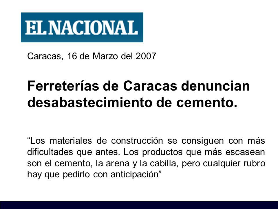 Caracas, 16 de Marzo del 2007 Ferreterías de Caracas denuncian desabastecimiento de cemento. Los materiales de construcción se consiguen con más dific