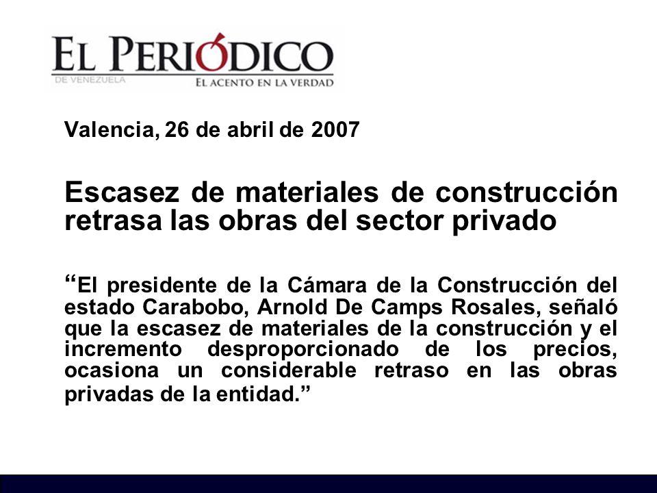 Valencia, 26 de abril de 2007 Escasez de materiales de construcción retrasa las obras del sector privado El presidente de la Cámara de la Construcción