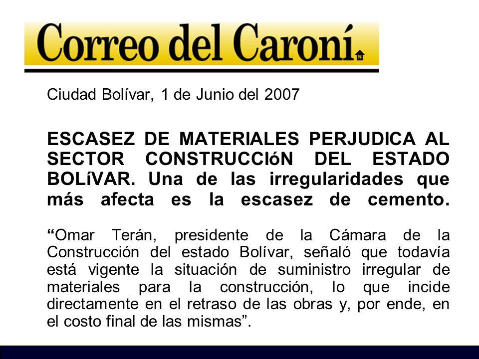 Ciudad Bolívar, 1 de Junio del 2007 ESCASEZ DE MATERIALES PERJUDICA AL SECTOR CONSTRUCCIóN DEL ESTADO BOLíVAR. Una de las irregularidades que más afec