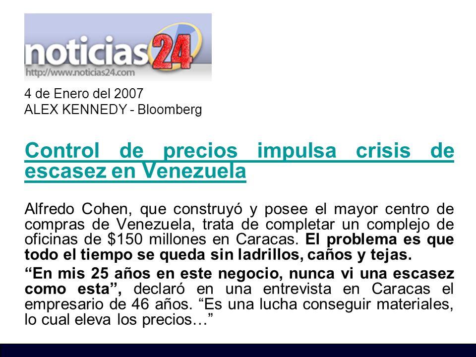 4 de Enero del 2007 ALEX KENNEDY - Bloomberg Control de precios impulsa crisis de escasez en Venezuela Alfredo Cohen, que construyó y posee el mayor c