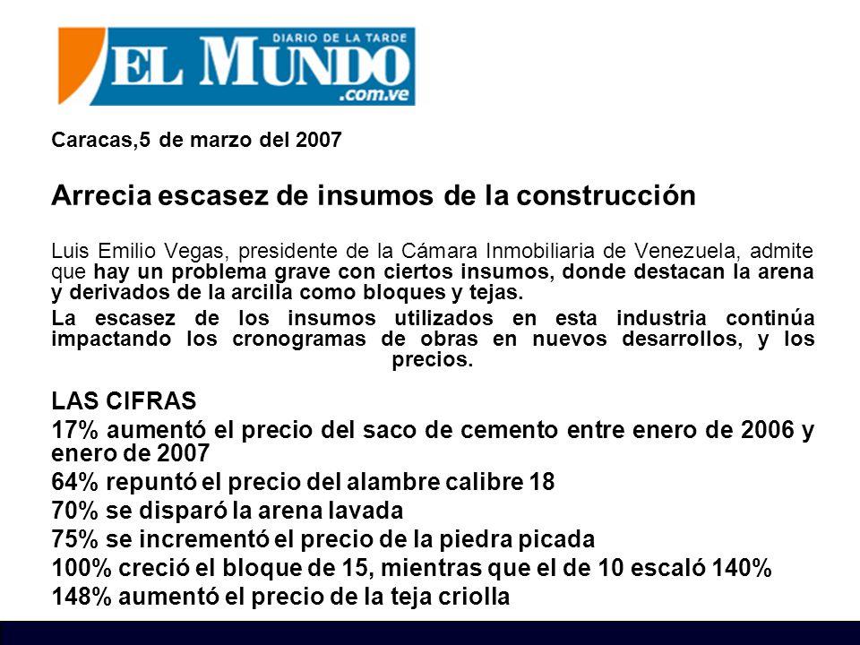 Caracas,5 de marzo del 2007 Arrecia escasez de insumos de la construcción Luis Emilio Vegas, presidente de la Cámara Inmobiliaria de Venezuela, admite