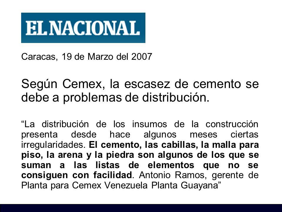 Caracas, 19 de Marzo del 2007 Según Cemex, la escasez de cemento se debe a problemas de distribución. La distribución de los insumos de la construcció
