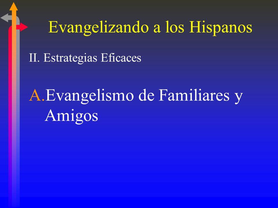 Evangelizando a los Hispanos II. Estrategias Eficaces A. Evangelismo de Familiares y Amigos B. Reuniones en los Hogares C. Utilizando Estudios Bíblico