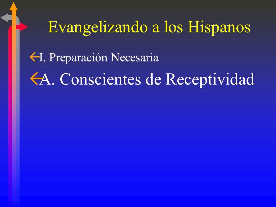 Evangelizando a los Hispanos ßI. Preparación Necesaria ßA. Conscientes de Receptividad ßB. Cambio de Actitud ßC. Comprensión de las Doctrinas Católico