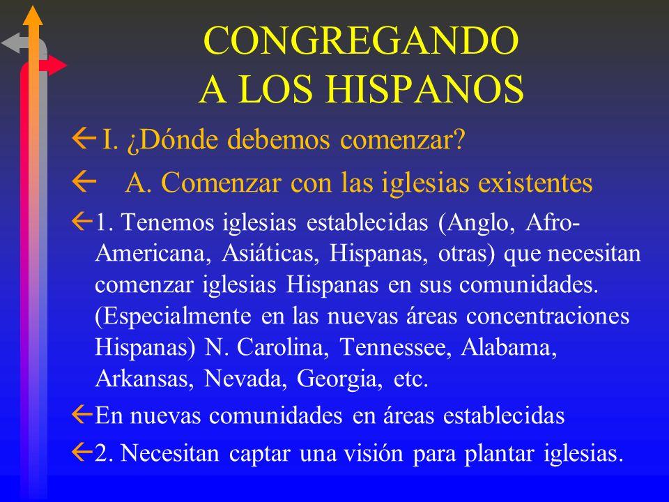 CONGREGANDO A LOS HISPANICS La Pregunta Principal Que Debemos Contestar: ßSiendo que los Hispanos se están multiplicando, están nuestras estrategias d