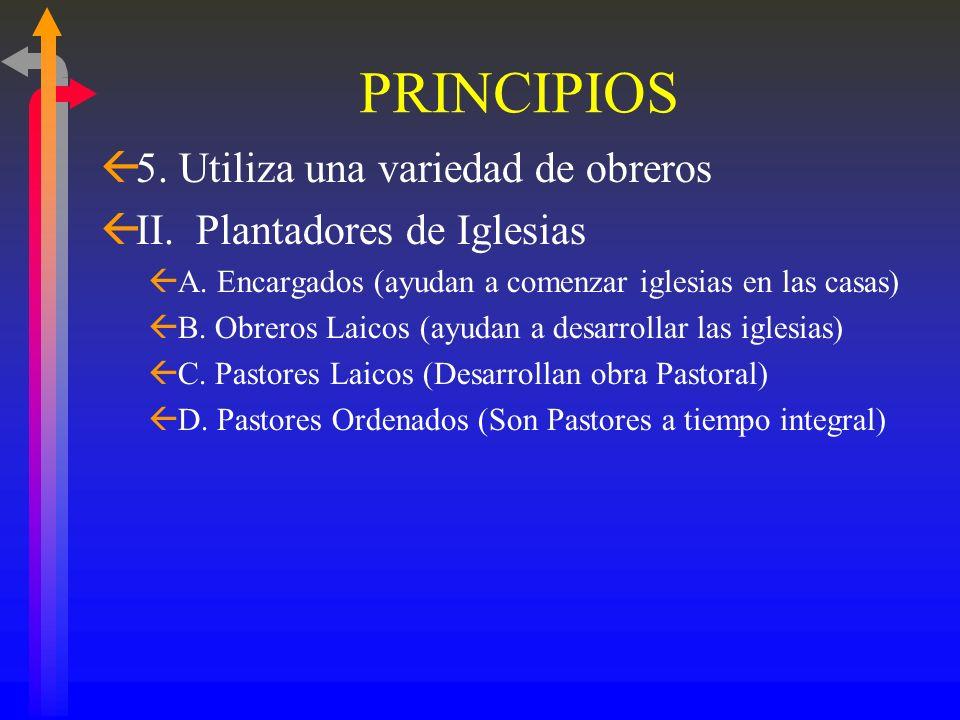 PRINCIPIOS ß5. Utiliza una variedad de Obreros ßI. Coordinadores de Estrategia ßA. Catalítico – involucrar a otros ßEstudia dónde se necesitan iglesia