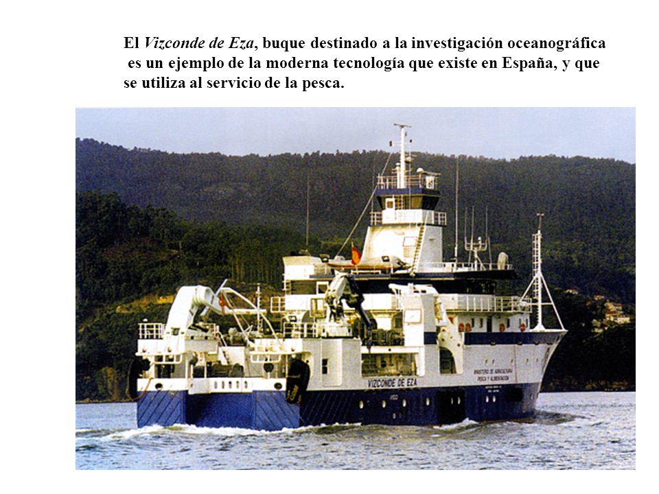 El Vizconde de Eza, buque destinado a la investigación oceanográfica es un ejemplo de la moderna tecnología que existe en España, y que se utiliza al