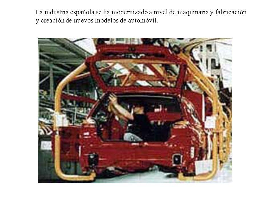 La industria española se ha modernizado a nivel de maquinaria y fabricación y creación de nuevos modelos de automóvil.