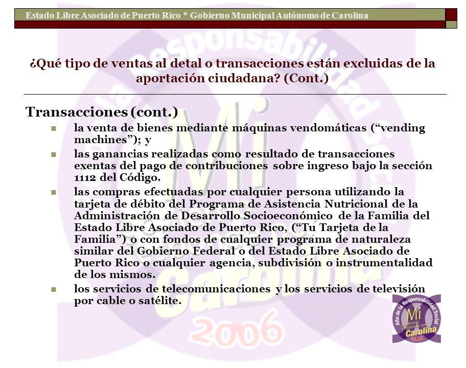 Estado Libre Asociado de Puerto Rico * Gobierno Municipal Autónomo de Carolina ¿Qué tipo de ventas al detal o transacciones están excluidas de la apor