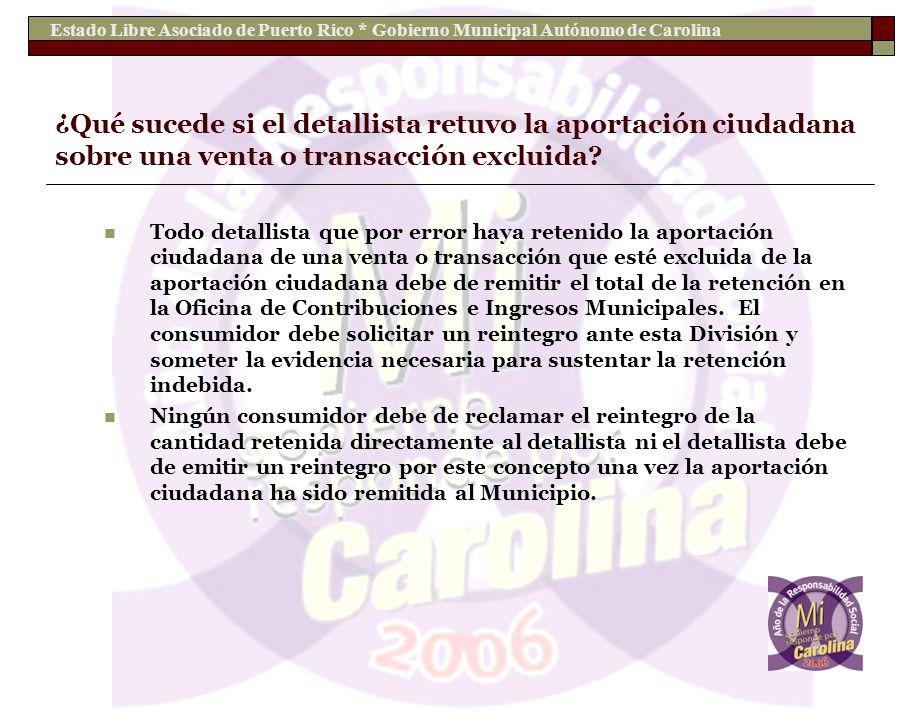 Estado Libre Asociado de Puerto Rico * Gobierno Municipal Autónomo de Carolina ¿Qué sucede si el detallista retuvo la aportación ciudadana sobre una v