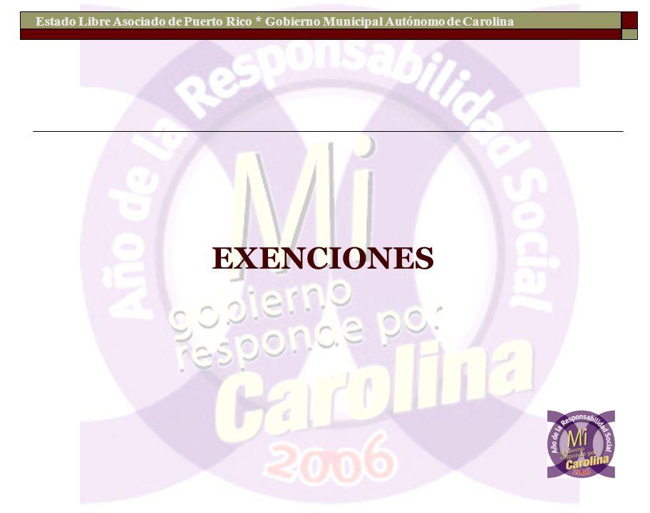 Estado Libre Asociado de Puerto Rico * Gobierno Municipal Autónomo de Carolina EXENCIONES