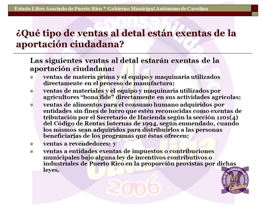 Estado Libre Asociado de Puerto Rico * Gobierno Municipal Autónomo de Carolina ¿Qué tipo de ventas al detal están exentas de la aportación ciudadana?