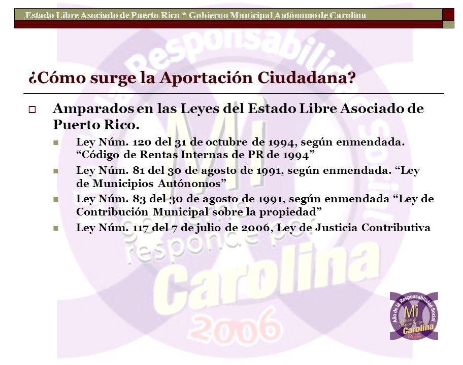 Estado Libre Asociado de Puerto Rico * Gobierno Municipal Autónomo de Carolina ¿Cómo surge la Aportación Ciudadana? Amparados en las Leyes del Estado