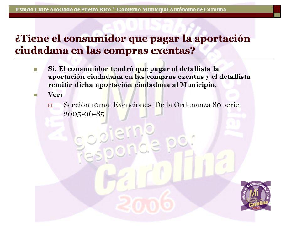 Estado Libre Asociado de Puerto Rico * Gobierno Municipal Autónomo de Carolina ¿Tiene el consumidor que pagar la aportación ciudadana en las compras e