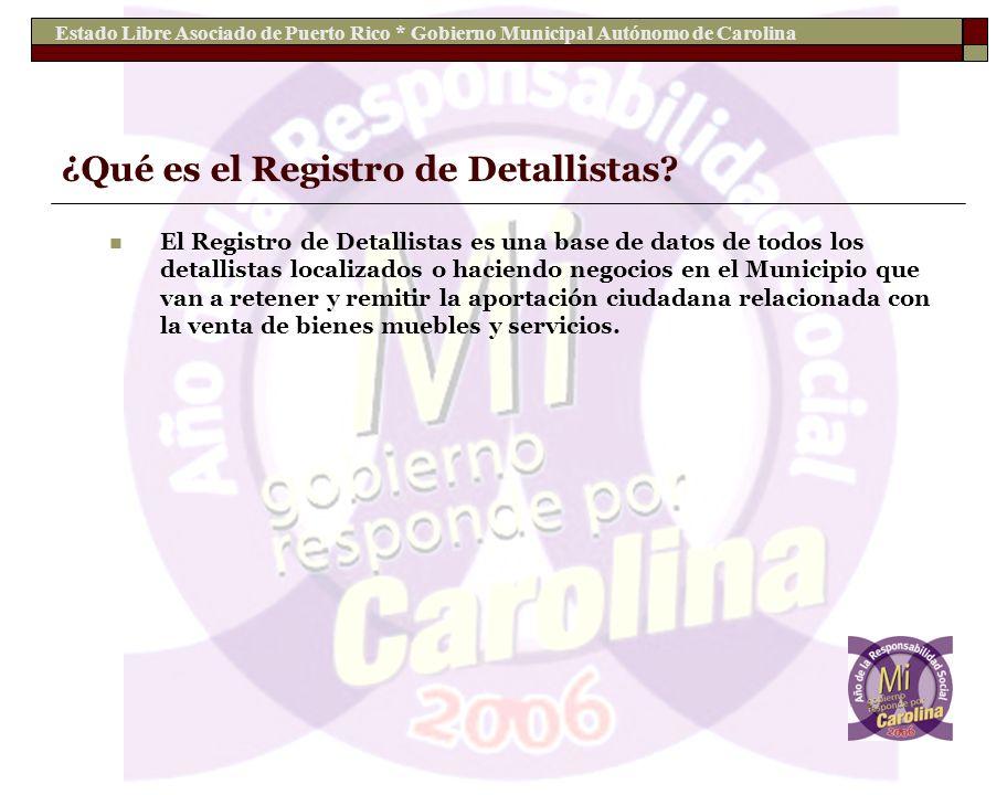 Estado Libre Asociado de Puerto Rico * Gobierno Municipal Autónomo de Carolina ¿Qué es el Registro de Detallistas? El Registro de Detallistas es una b
