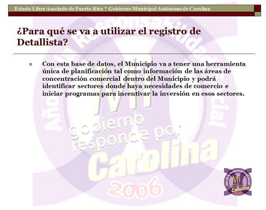 Estado Libre Asociado de Puerto Rico * Gobierno Municipal Autónomo de Carolina ¿Para qué se va a utilizar el registro de Detallista? Con esta base de