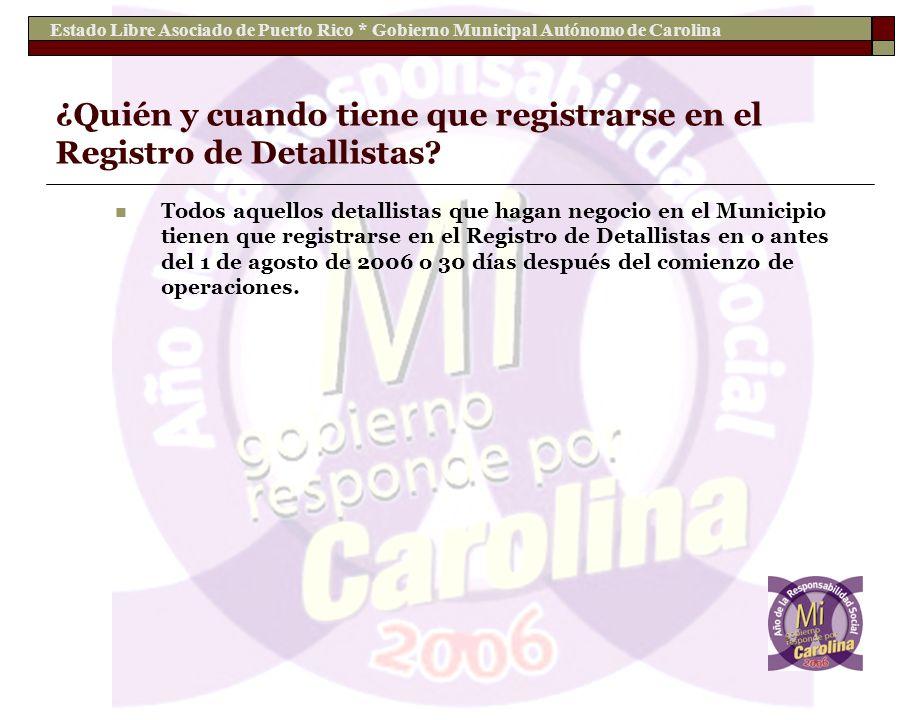 Estado Libre Asociado de Puerto Rico * Gobierno Municipal Autónomo de Carolina ¿Quién y cuando tiene que registrarse en el Registro de Detallistas? To