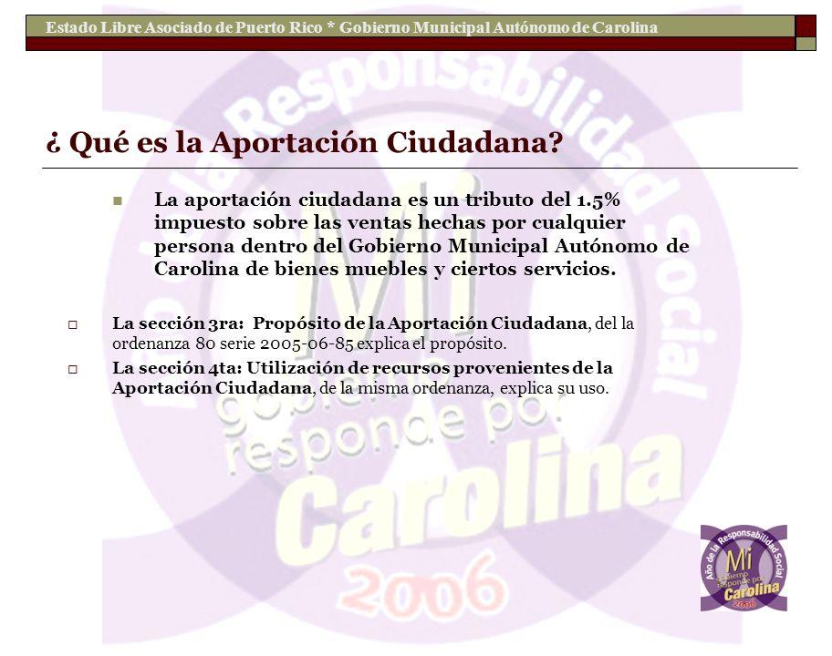 Estado Libre Asociado de Puerto Rico * Gobierno Municipal Autónomo de Carolina ¿ Qué es la Aportación Ciudadana? La aportación ciudadana es un tributo