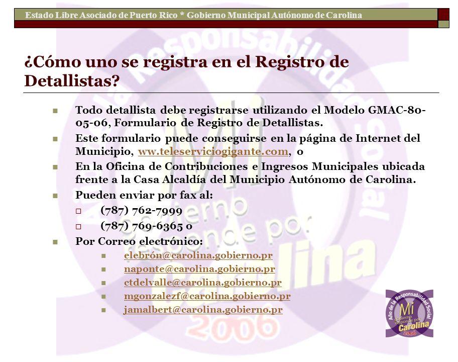 Estado Libre Asociado de Puerto Rico * Gobierno Municipal Autónomo de Carolina ¿Cómo uno se registra en el Registro de Detallistas? Todo detallista de