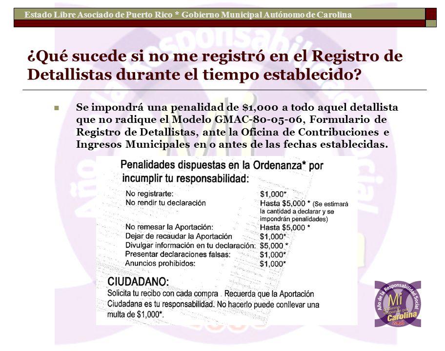 Estado Libre Asociado de Puerto Rico * Gobierno Municipal Autónomo de Carolina ¿Qué sucede si no me registró en el Registro de Detallistas durante el