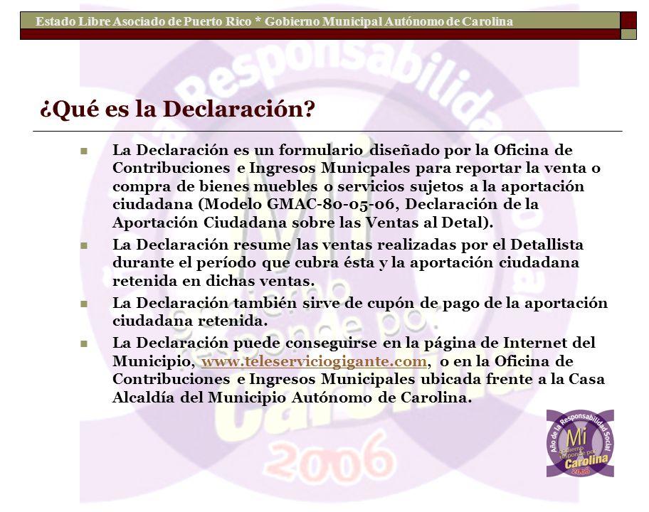 Estado Libre Asociado de Puerto Rico * Gobierno Municipal Autónomo de Carolina ¿Qué es la Declaración? La Declaración es un formulario diseñado por la