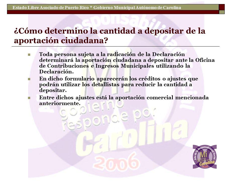 Estado Libre Asociado de Puerto Rico * Gobierno Municipal Autónomo de Carolina ¿Cómo determino la cantidad a depositar de la aportación ciudadana? Tod