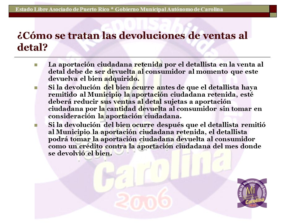 Estado Libre Asociado de Puerto Rico * Gobierno Municipal Autónomo de Carolina ¿Cómo se tratan las devoluciones de ventas al detal? La aportación ciud