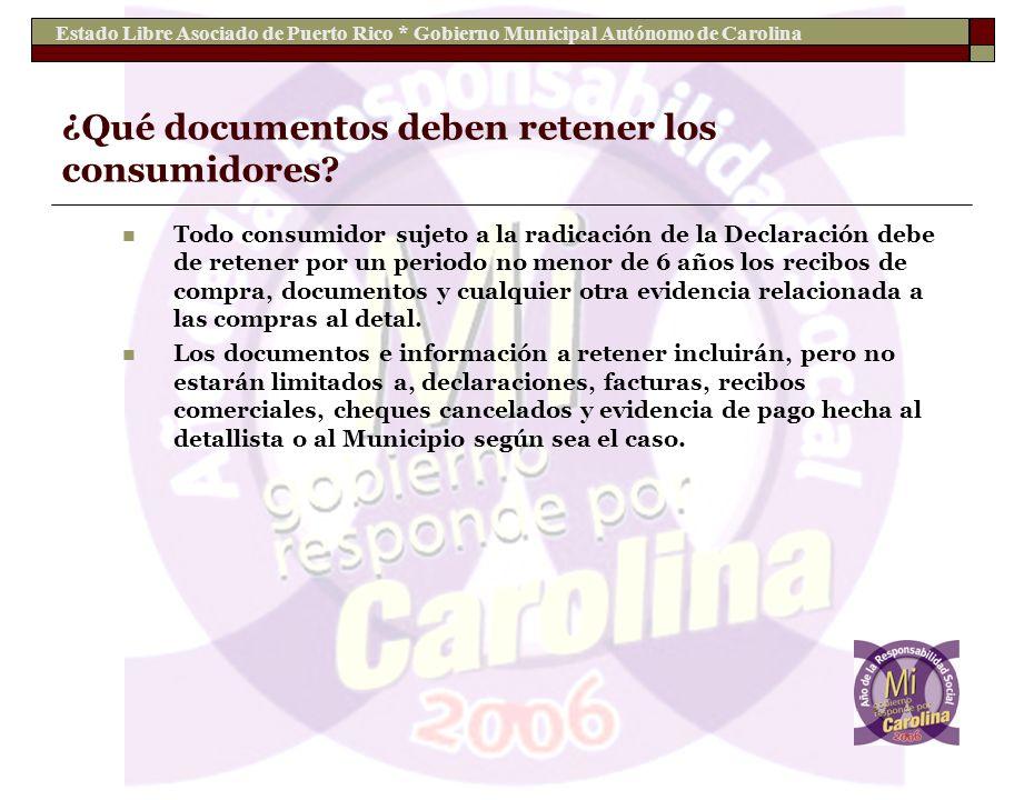 Estado Libre Asociado de Puerto Rico * Gobierno Municipal Autónomo de Carolina ¿Qué documentos deben retener los consumidores? Todo consumidor sujeto