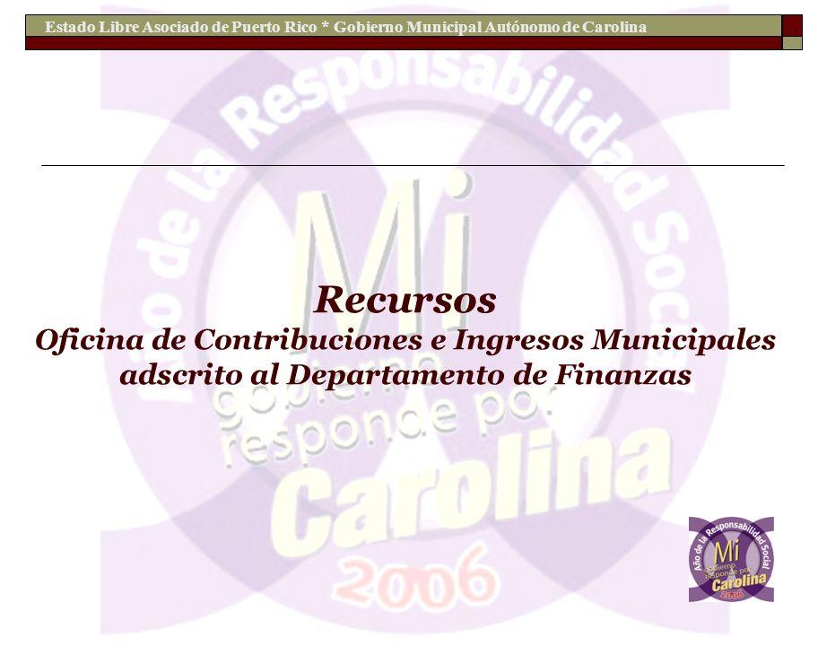 Estado Libre Asociado de Puerto Rico * Gobierno Municipal Autónomo de Carolina Recursos Oficina de Contribuciones e Ingresos Municipales adscrito al D
