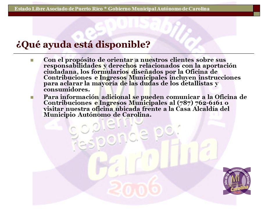 Estado Libre Asociado de Puerto Rico * Gobierno Municipal Autónomo de Carolina ¿Qué ayuda está disponible? Con el propósito de orientar a nuestros cli