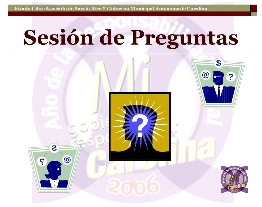 Estado Libre Asociado de Puerto Rico * Gobierno Municipal Autónomo de Carolina Sesión de Preguntas
