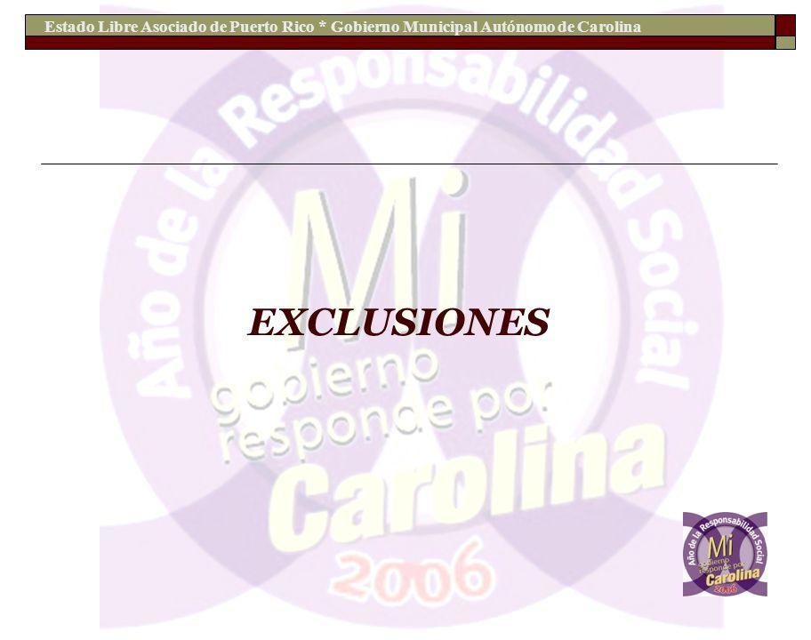 Estado Libre Asociado de Puerto Rico * Gobierno Municipal Autónomo de Carolina EXCLUSIONES