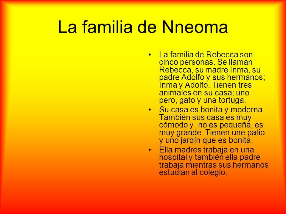 La familia de Nneoma La familia de Rebecca son cinco personas. Se llaman Rebecca, su madre Inma, su padre Adolfo y sus hermanos; Inma y Adolfo. Tienen