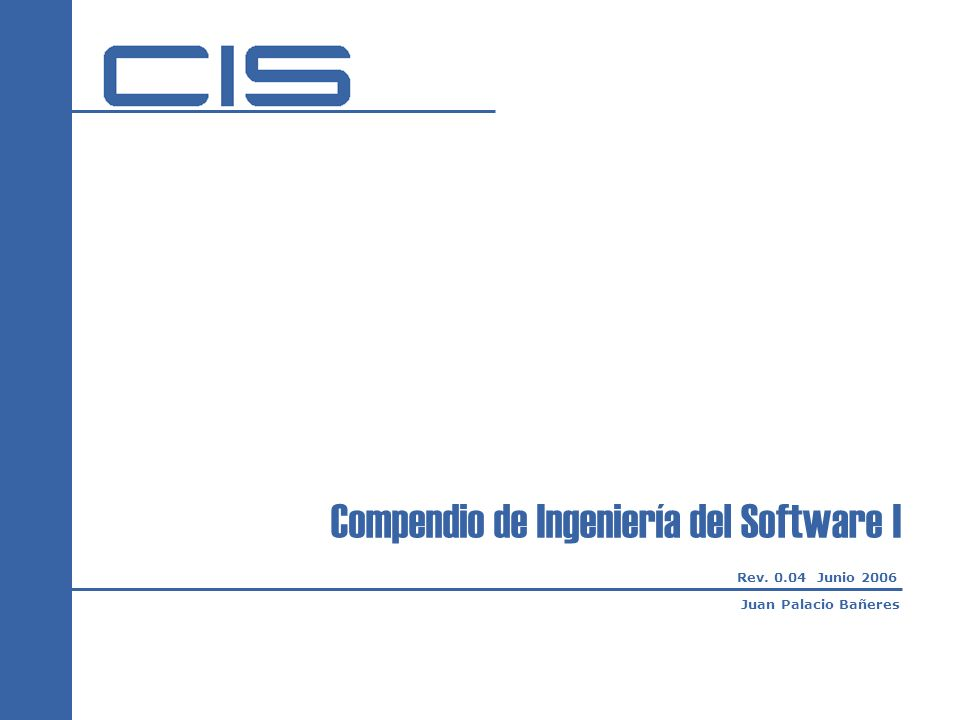 Juan Palacio Bañeres Rev. 0.04 Junio 2006 Compendio de Ingeniería del Software I